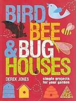 Birds, bee & bug houses Simple projects for your garden