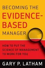 Becoming the Evidence-Based Manager: How to Put the Science of-ExLibrary