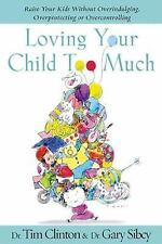 Loving Your Child Too Much : How to Keep a Close Relationship with Your Child
