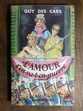 Guy des Cars L'AMOUR S'EN VA-T-EN GUERRE Flammarion 1953 Édition Originale