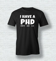 I HAVE A PHD Funny Joke Friends Quote T-Shirt Tee Top Shirt