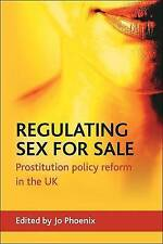 Regulating Sex for Sale: Prostitution Policy Reform in the UK by Policy Press...