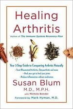 Healing Arthritis : The Drug-Free 3-Step Guide to Conquering Arthritis by...