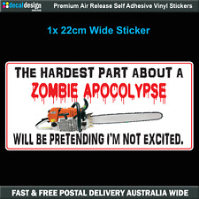 Zombie Apocolypse Decal The hardest part is pretending Chainsaw sticker #Z009