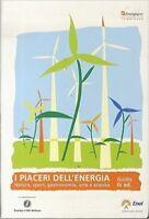 I Piaceri Dell'Energia. Natura Sport Gastronomia Arte E Scienza. Guida Iv Edizxi