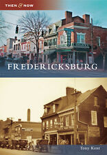 Fredericksburg [Then and Now] [VA] [Arcadia Publishing]