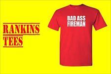 BAD ASS FIREMAN T-Shirt. Small - XXXL Fire Department Engine Gift