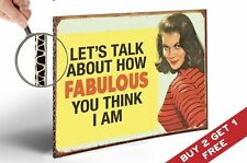LETS TALK ABOUT HOW FABULOUS YOU THINK I AM Retro SIGN POSTER 30x21cm A4 Vintage