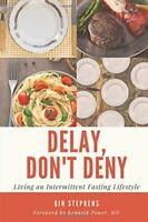 Delay, Dont Deny Living an Intermittent Fasting Lifestyle
