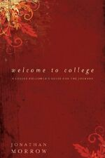 Welcome to College: A Christ-Followers Guide for the Journey by Jonathan Morrow