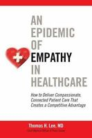 An Epidemic of Empathy in Healthcare: How to Deliver Compassionate, Connected Pa
