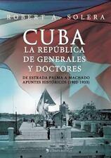 Cuba. la República de Generales y Doctores by Robert A. Solera (2013, Paperback)