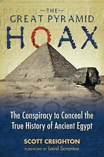 The Great Pyramid Hoax : The Conspiracy to Conceal the True History of...