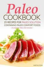 Paleo Cookbook - 25 Recipes for Paleo Solution Containing Paleo Comfort Foods...