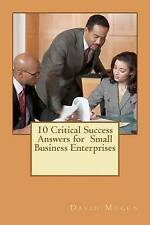 10 Critical Success Answers for Small Business Enterprise: No sub tittle (Volume