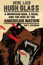 Here Lies Hugh Glass : A Mountain Man, a Bear, and the Rise of the American