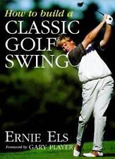 How to Build a Classic Golf Swing,Ernie Els, Steve Newell