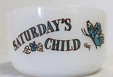 ~Vintage~Fire King~Saturday's Child~Bowl