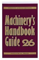 Machinery's Handbook Guide (MACHINERY'S HANDBOOK GUIDE TO THE USE OF TABLES A…