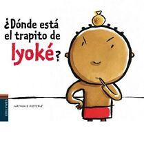 Donde esta el trapito de Iyoke? / Where is Iyoke's Cloth? by Nathalie Dieterlé