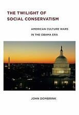 The Twilight of Social Conservatism : American Culture Wars in the Obama Era...