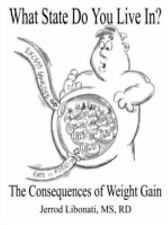 What State Do You Live In?: The Consequences of Weight Gain by Libonati, MS R...