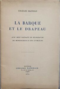 Charles Maurras : La Barque Et Le Drapeau