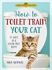 How to Toilet Train Your Cat: 21 Days to a Litter-Free Home Book~Any Age Cat~NEW