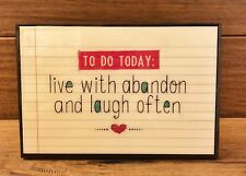 """TO DO TODAY: LIVE WITH ABANDON AND LAUGH OFTEN wood sign 4 x 6"""""""