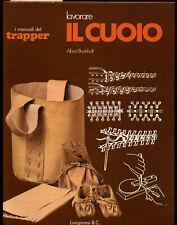 Albert Boekholt - Lavorare il cuoio - I manuali del trapper - Longanesi