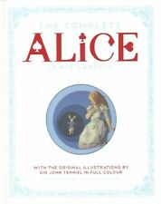 The Complete Alice: Alice's Adventures in Wonderland and Through the Looking-Glass and What Alice Found There by Lewis Carroll (Hardback, 2015)