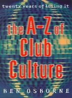 The A-Z of Club Culture By Ben Osborne