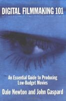 Digital Filmmaking 101: An Essential Guide to Producing Low Budget Movies By Da