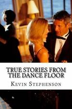 True Stories from the Dance Floor : The Things We Learn When Dancing with...