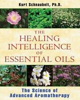 The Healing Intelligence of Essential Oils: The Science of Advanced Aromatherap