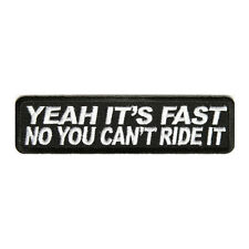 Embroidered Yeah It's Fast No You Can't Ride It Sew or Iron on Patch Biker Patch