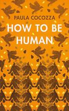 How to be Human by Paula Cocozza (Hardback, 2017)