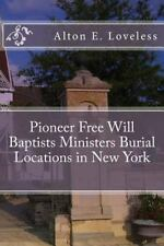 Pioneer Free Will Baptists Ministers Burial Locations in New York by Alton...