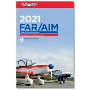 FAR/AIM - Federal Aviation Regulations/ Aeronautical Information Manual - 2021