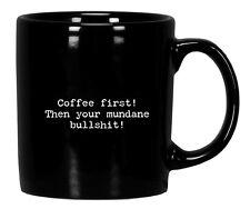 MUG~Coffee first~Then your mundane bullshit!/Coffee/Tea Cup/Stoneware~Words/Sign