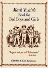 Mark Twain's Book for Bad Boys and Girls by R Kent Rasmussen: Used