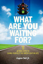 What Are YOU Waiting For?: 11 Action Steps to Giving Yourself the Green Light in