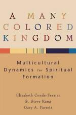 Many Colored Kingdom, A: Multicultural Dynamics for Spiritual Formation, Elizabe