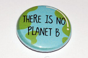 THERE IS NO PLANET B Button Badge 25mm / 1 inch CLIMATE CHANGE