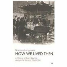 How We Lived Then : A History of Everyday Life During the Second World War, Long