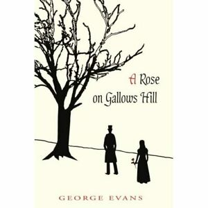 A Rose on Gallows Hill - Paperback NEW George Evans 2006