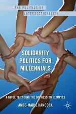 Solidarity Politics for Millennials : A Guide to Ending the Oppression...