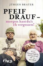 Pfeif drauf - morgen hast du's eh vergessen! von Jürgen Brater (Buch) NEU