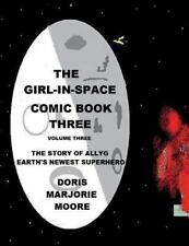 The Girl-In-Space Comic Book: The Story of Allyg - Earth's Newest Superhero...