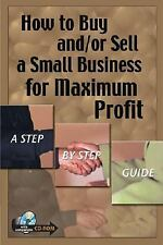 How to Buy and/or Sell a Small Business for Maximum  Profit -- A Step-by-Step